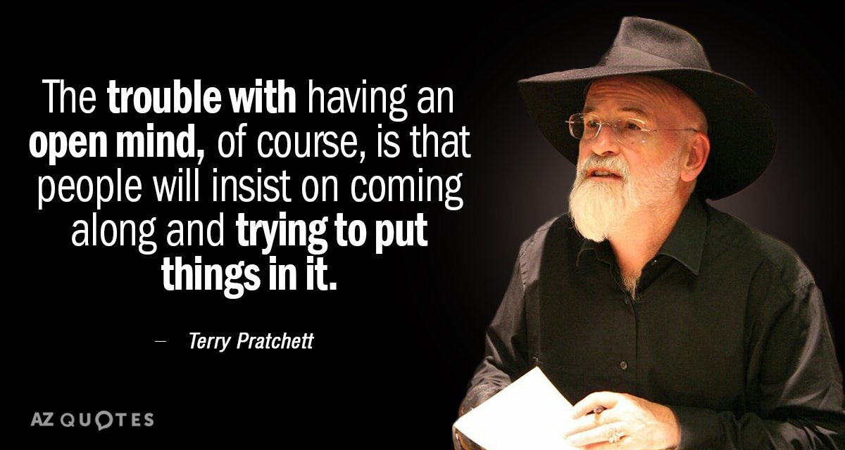 Terry Pratchett quote: The trouble with having an open mind, of course, is that people will...