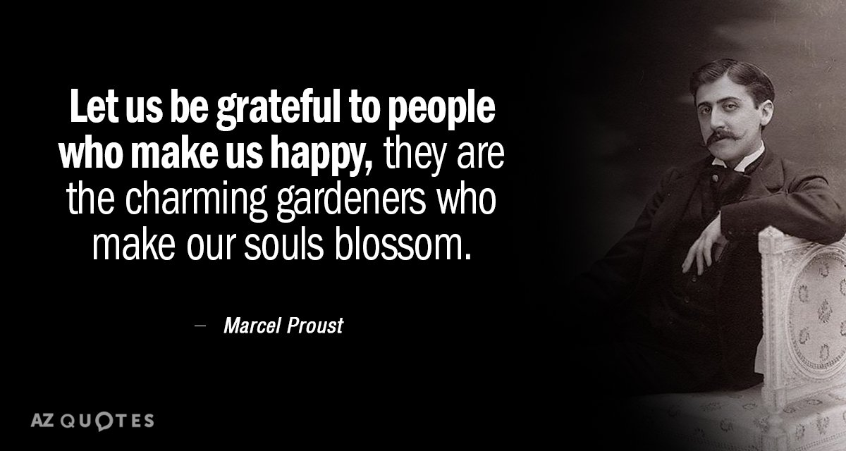 Marcel Proust quote: Let us be grateful to people who make us happy, they are the...