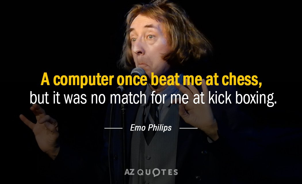 Emo Philips quote: A computer once beat me at chess, but it was no match for...