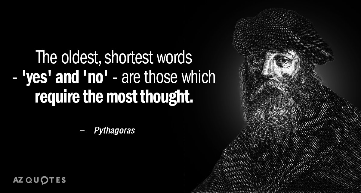 Pythagoras quote: The oldest, shortest words - 'yes' and 'no' - are those which require the...