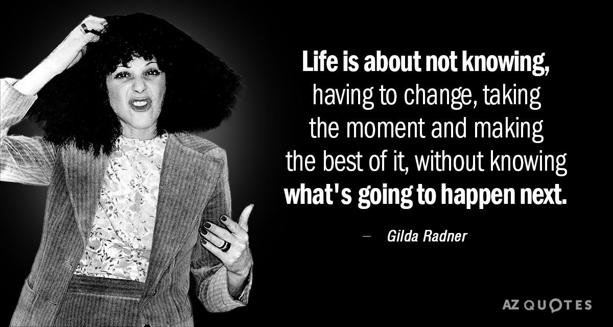 Gilda Radner quote: Life is about not knowing, having to change, taking the moment and making...