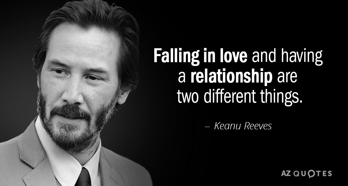 Keanu Reeves quote: Falling in love and having a relationship are two different things.