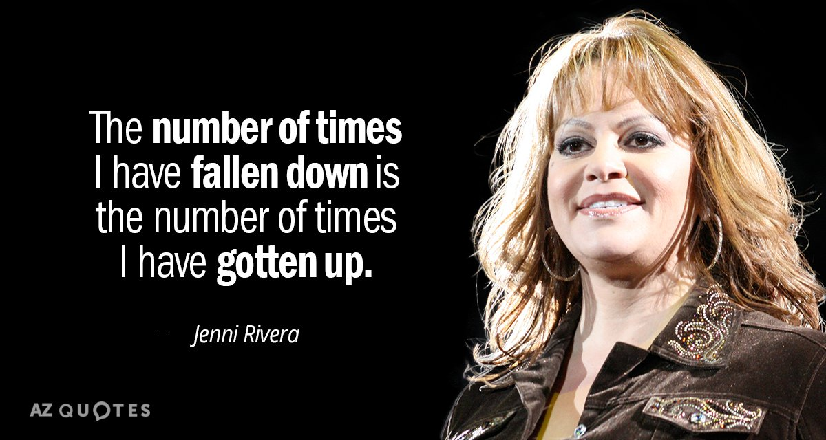 Jenni Rivera quote: The number of times I have fallen down ...