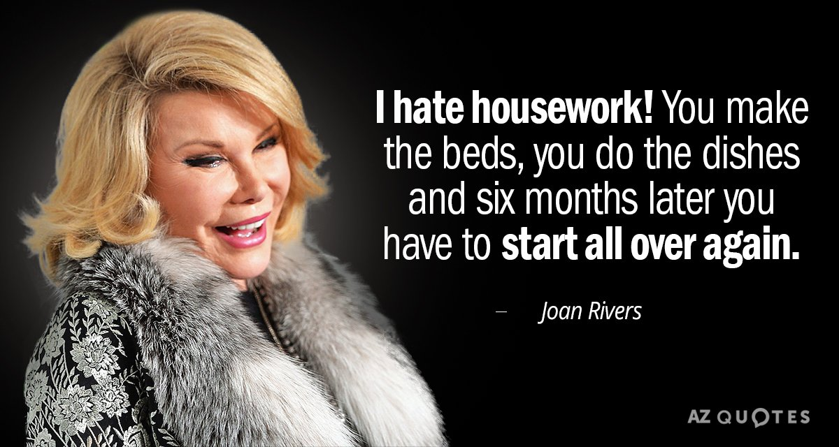 Joan Rivers quote: I hate housework! You make the beds, you do the dishes and six...