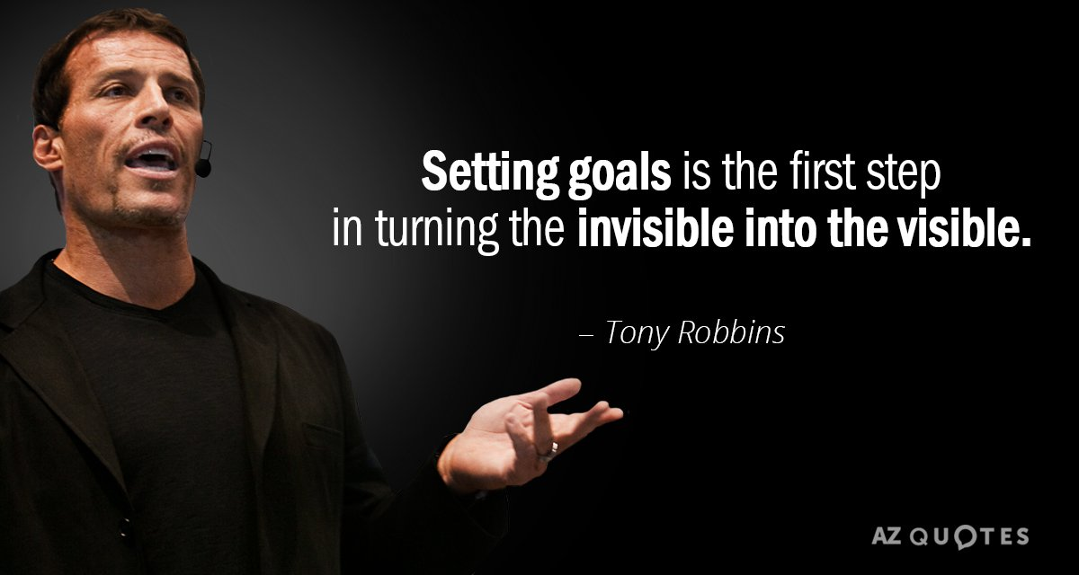 Tony Robbins quote: Setting goals is the first step in turning the invisible into the visible.