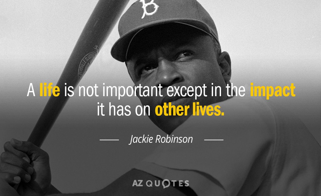 Jackie Robinson quote: A life is not important except in the impact it has on other...