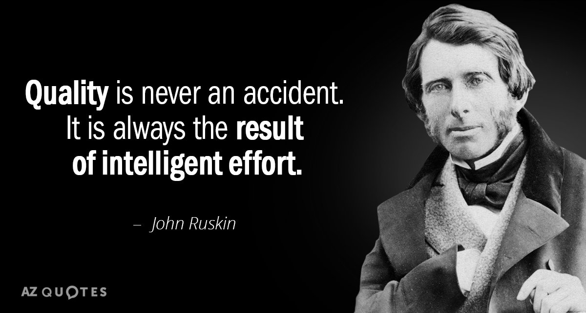 John Ruskin quote: Quality is never an accident. It is always the result of intelligent effort.