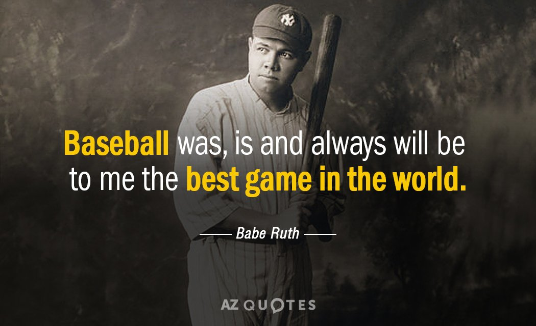 Babe Ruth Quotes New Babe Ruth Quote Baseball Was Is And Always Will Be To Me The