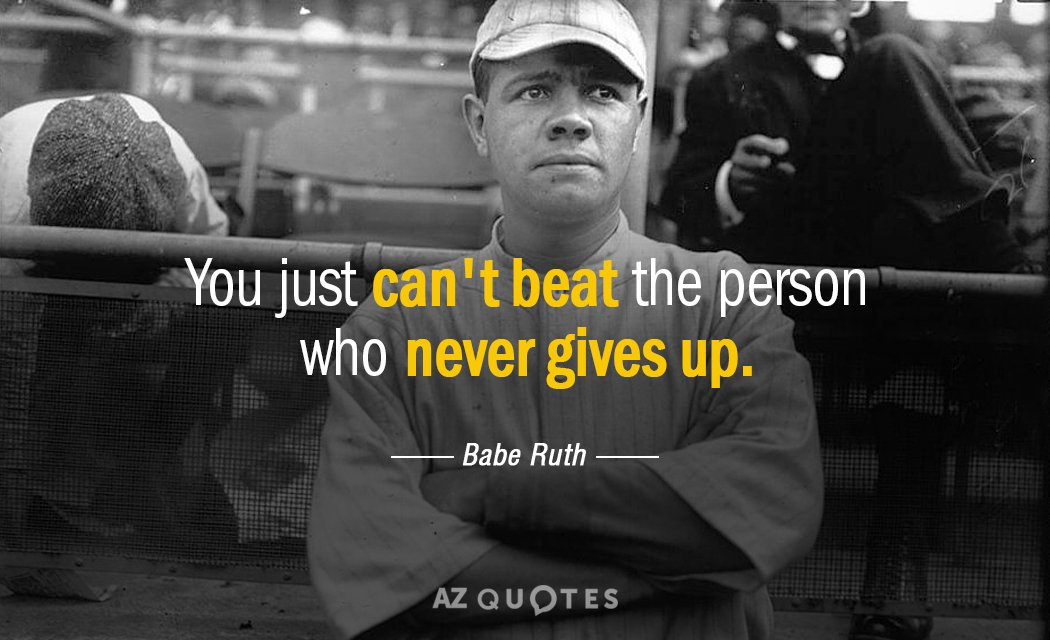 Babe Ruth quote: You just can't beat the person who never gives up.