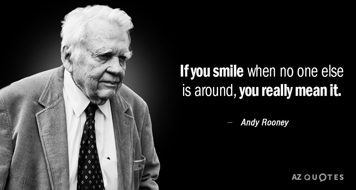 Andy Rooney quote: If you smile when no one else is around, you really mean it.