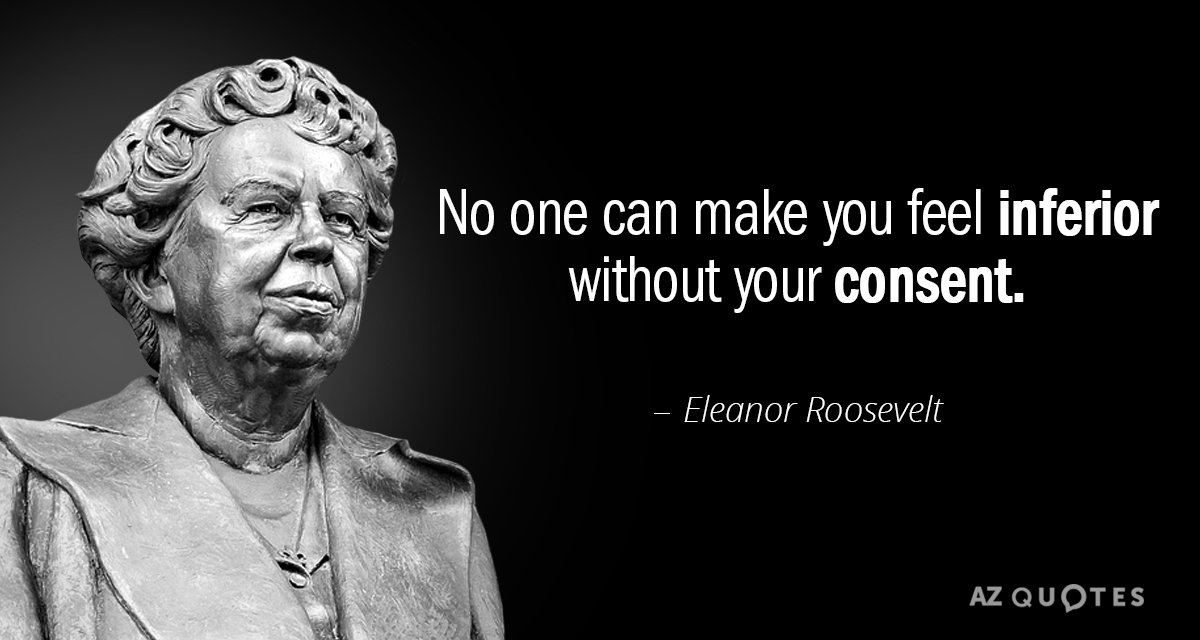 Eleanor Roosevelt quote: No one can make you feel inferior without your consent.