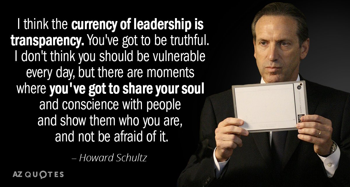 Howard Schultz quote: I think the currency of leadership is transparency. You've got to be truthful...