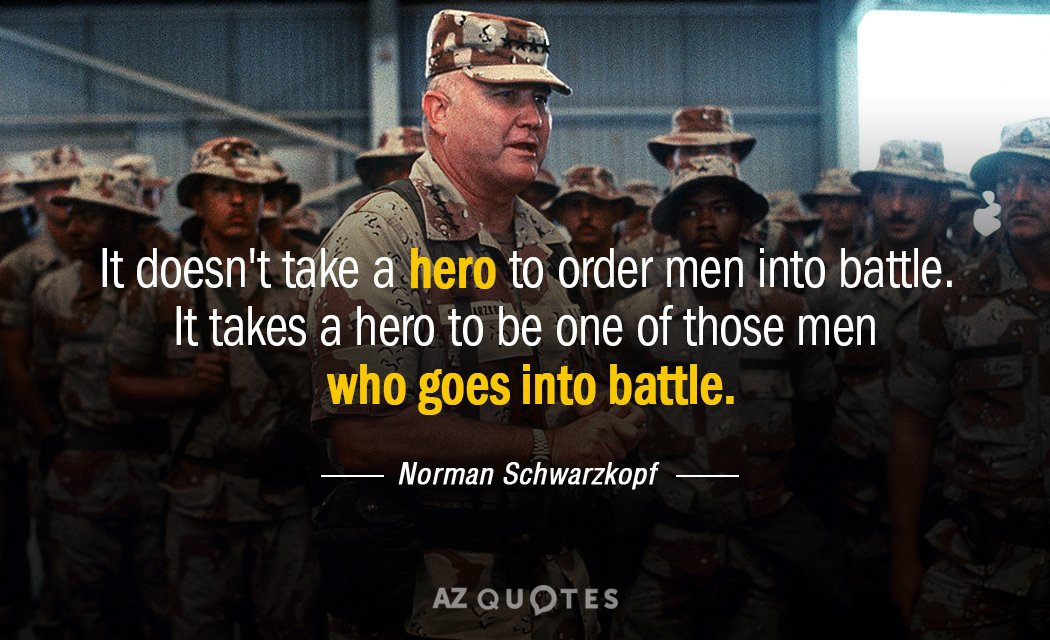 Norman Schwarzkopf quote: It doesn't take a hero to order men into battle. It takes a...
