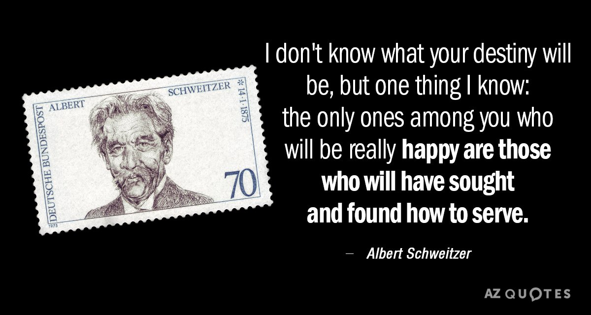 Albert Schweitzer quote: I don't know what your destiny will be, but one thing I know...