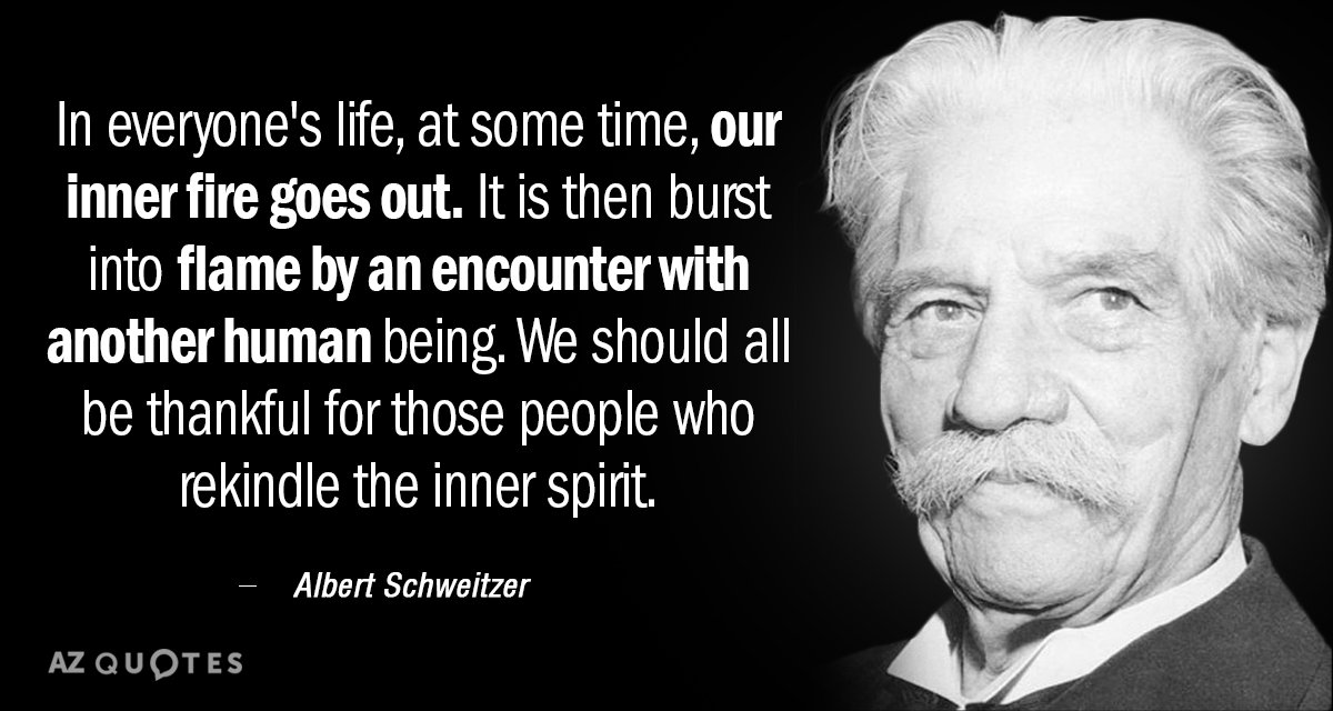 Albert Schweitzer quote: In everyone's life, at some time, our inner fire goes out. It is...