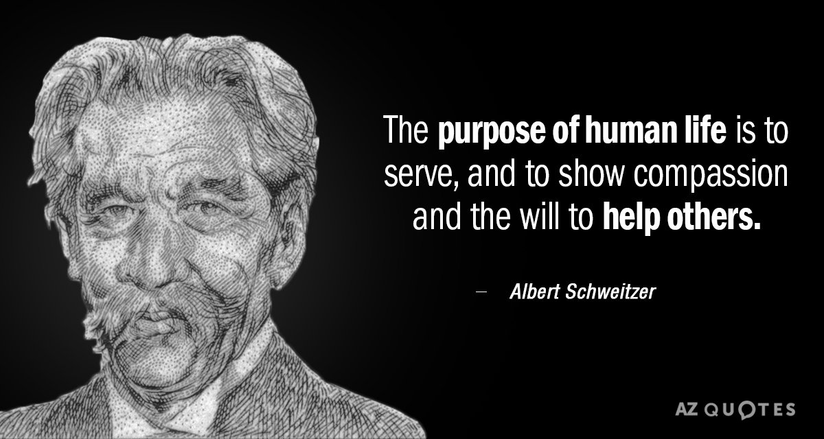 Albert Schweitzer quote: The purpose of human life is to serve, and to show compassion and...