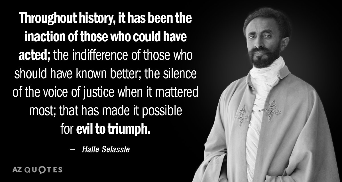 Haile Selassie quote: Throughout history, it has been the inaction of those who could have acted...