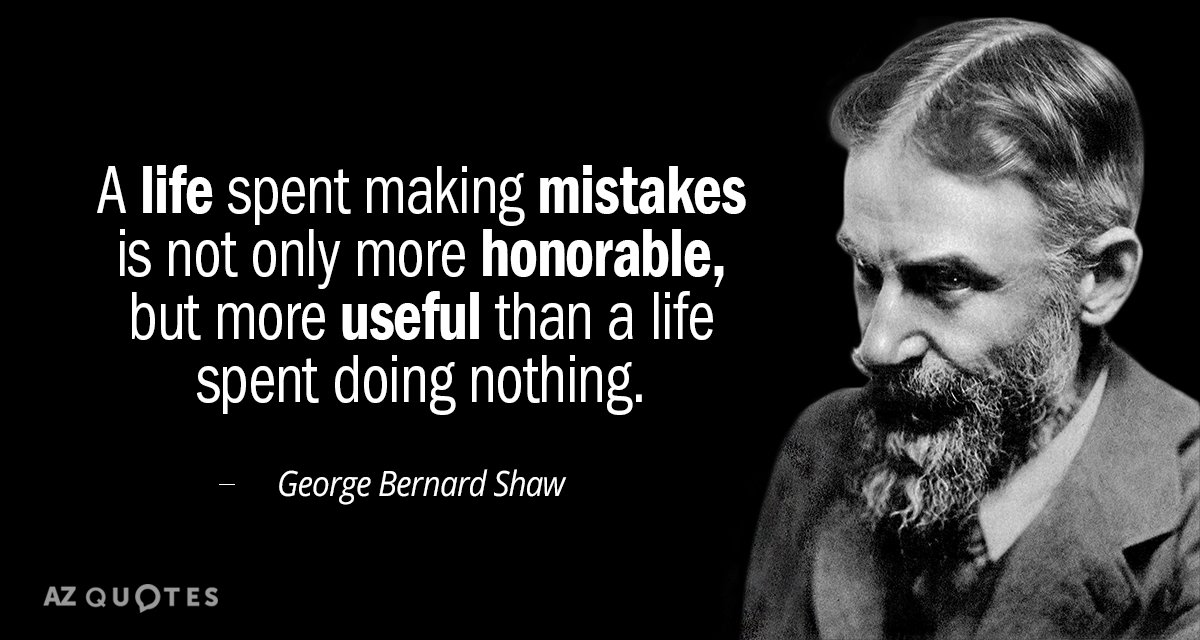 George Bernard Shaw quote: A life spent making mistakes is not only more honorable, but more...