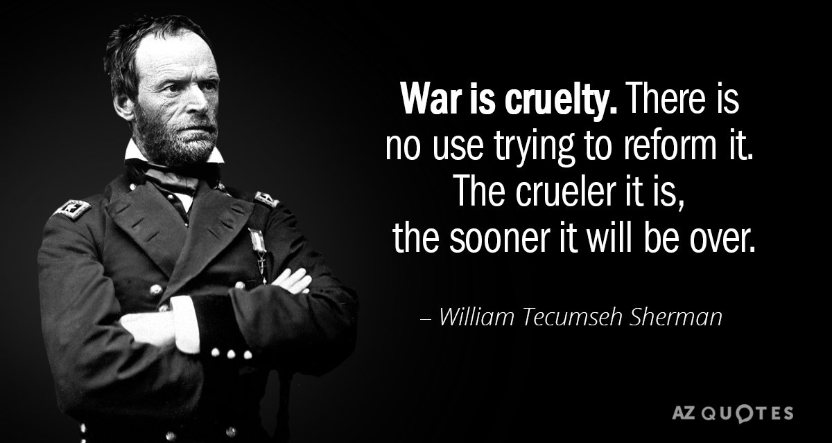 William Tecumseh Sherman quote: War is cruelty. There is no use trying to reform it. The...
