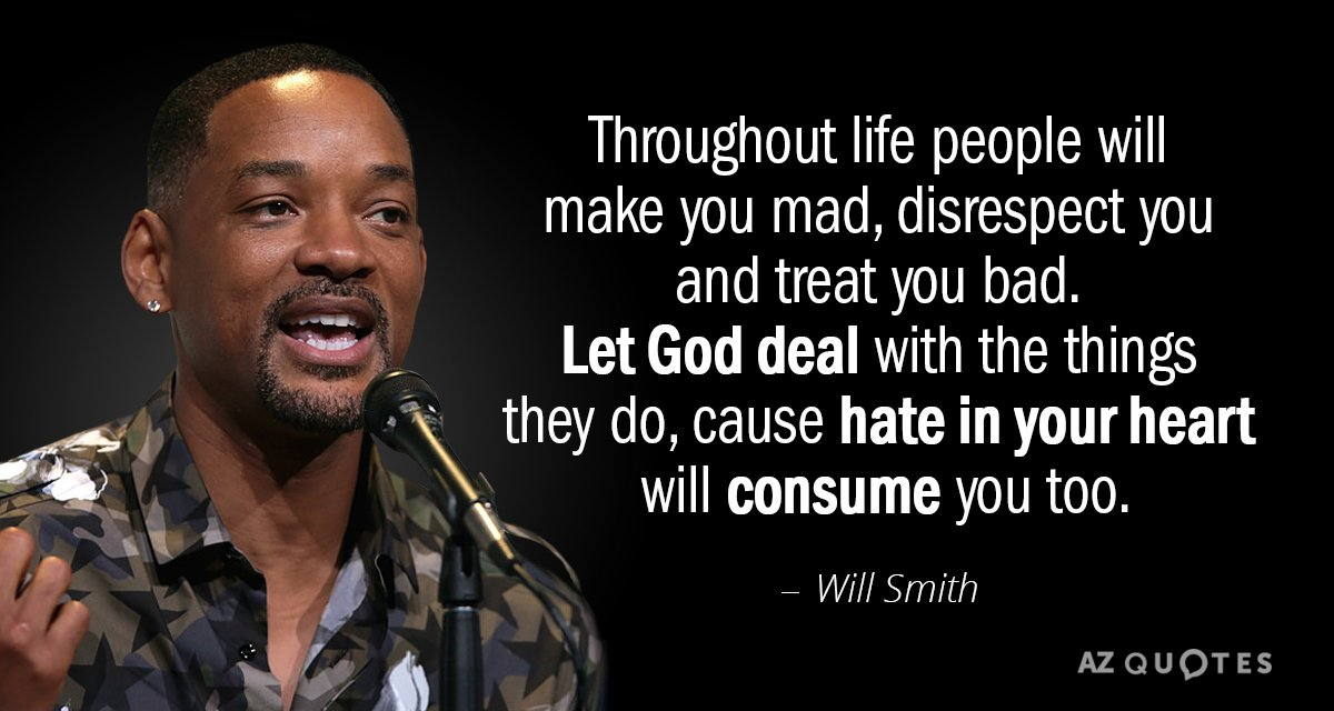 Will Smith quote: Throughout life people will make you mad, disrespect you and treat you bad...