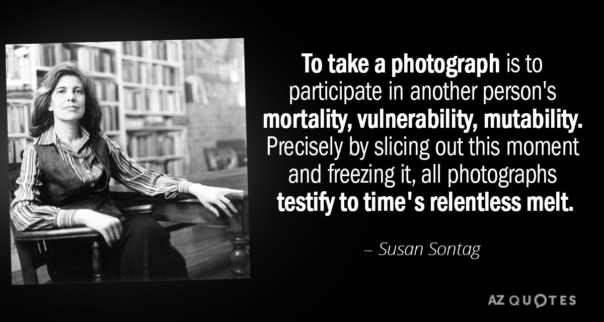 Susan Sontag quote: To take a photograph is to participate in another person's mortality, vulnerability, mutability...