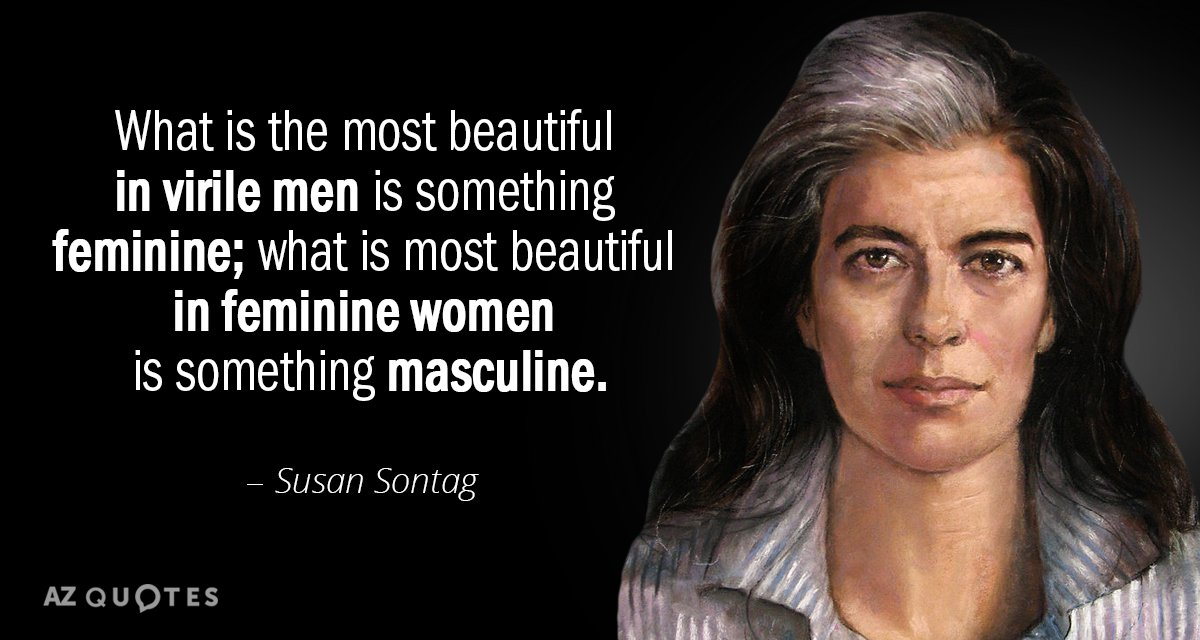 Susan Sontag quote: What is the most beautiful in virile men is something feminine; what is...