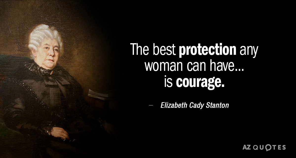 Elizabeth Cady Stanton quote: The best protection any woman can have... is courage.