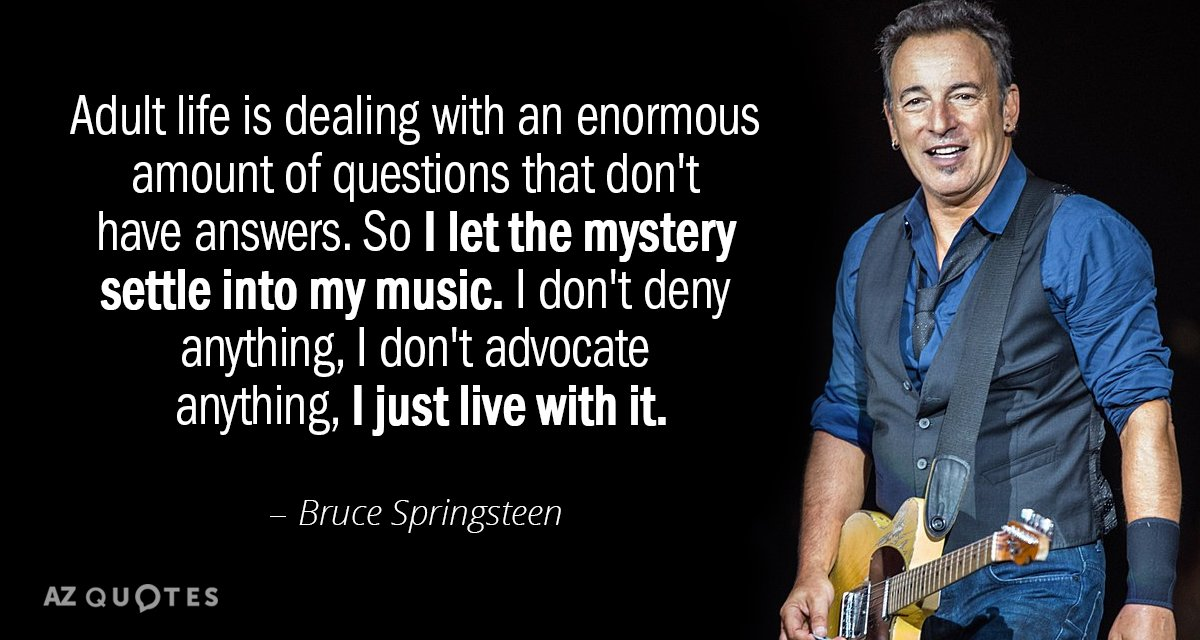 Bruce Springsteen quote: Adult life is dealing with an ...