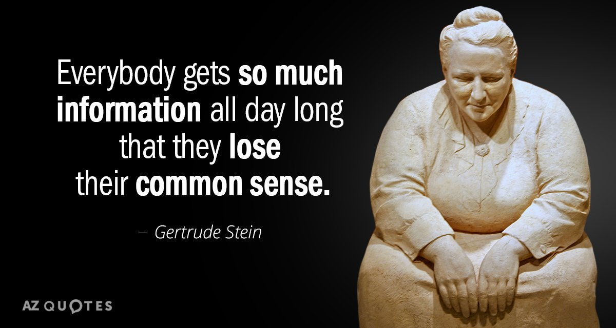 Gertrude Stein quote: Everybody gets so much information all day long that they lose their common...