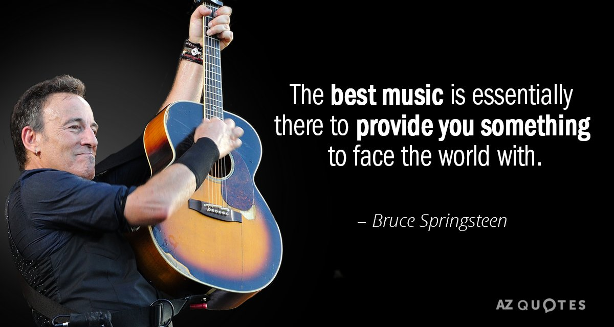 Bruce Springsteen quote: The best music is essentially there ...
