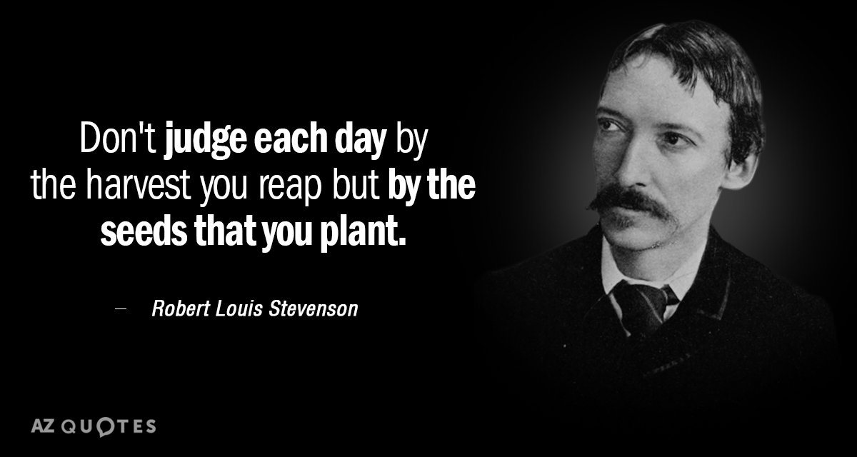 Robert Louis Stevenson Quote Don't Judge Each Day By The Harvest Cool Judge Quotes