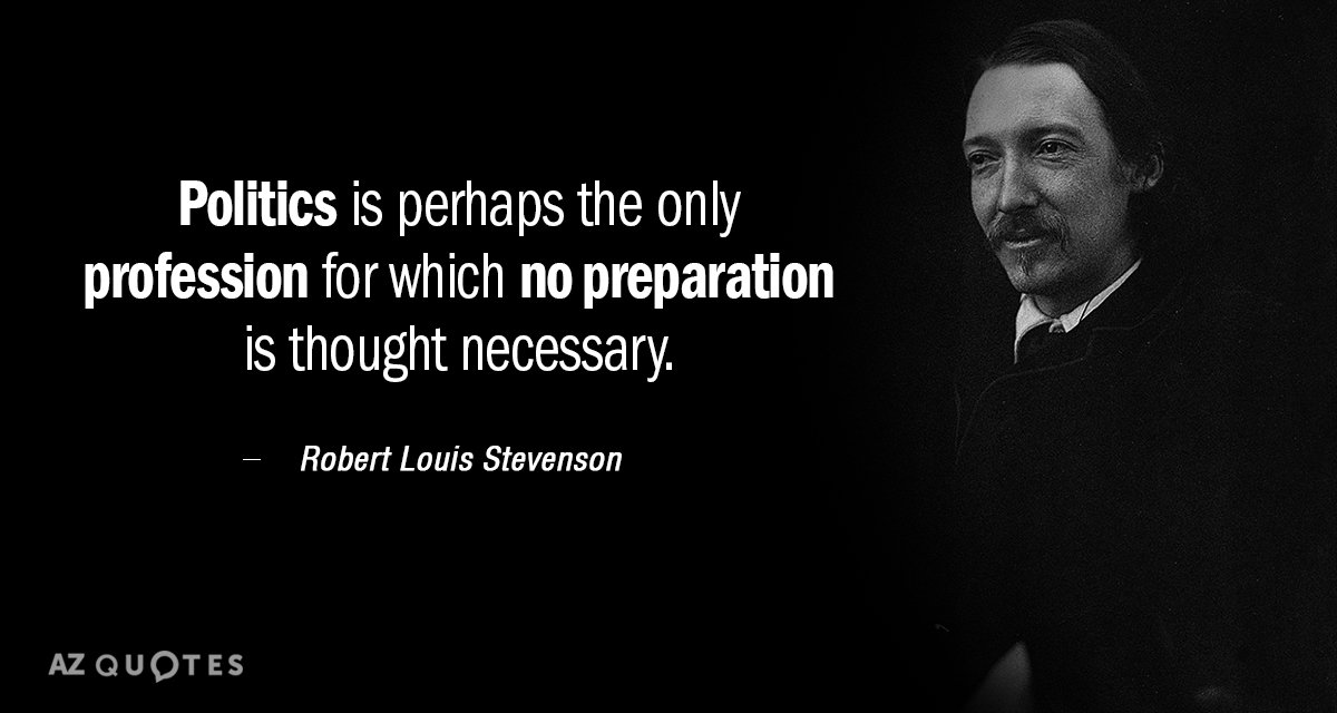 Robert Louis Stevenson quote: Politics is perhaps the only profession for which no preparation is thought...
