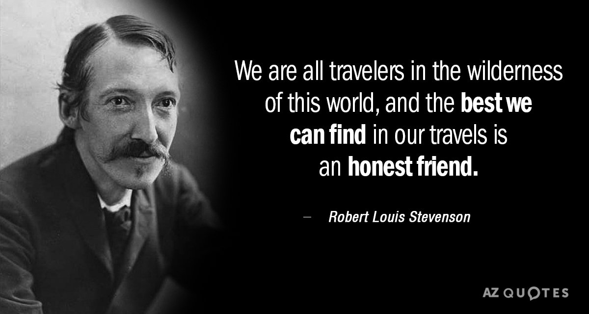 Robert Louis Stevenson quote: We are all travelers in the wilderness of this world, and the...