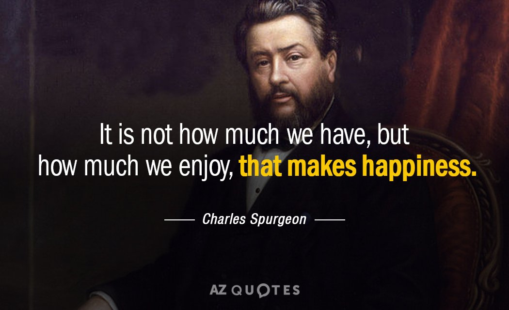 Charles Spurgeon quote: It is not how much we have, but how much we enjoy, that...