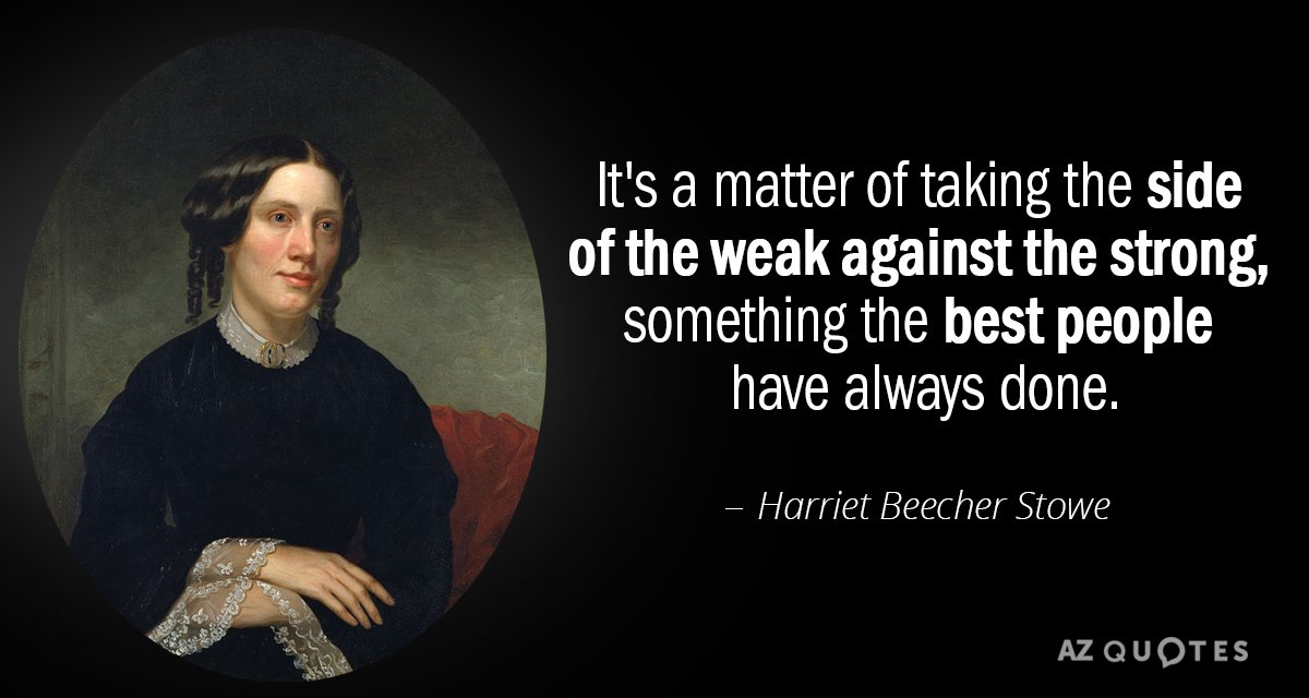 Harriet Beecher Stowe quote: It's a matter of taking the side of the weak against the...