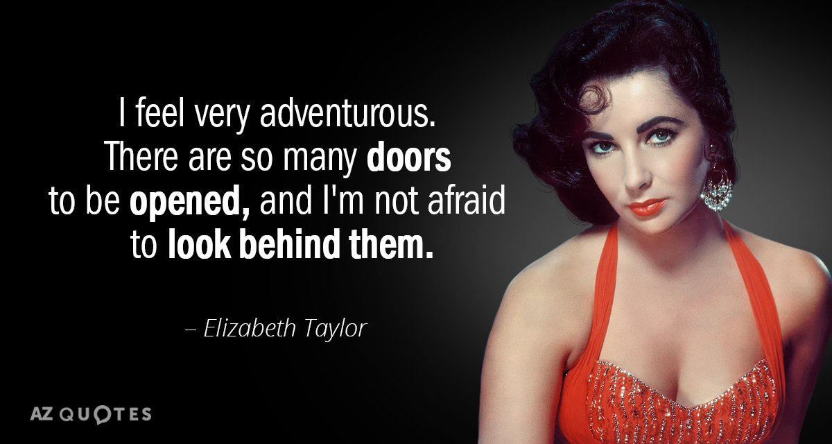 Elizabeth Taylor quote: I feel very adventurous. There are so many doors to be opened, and...