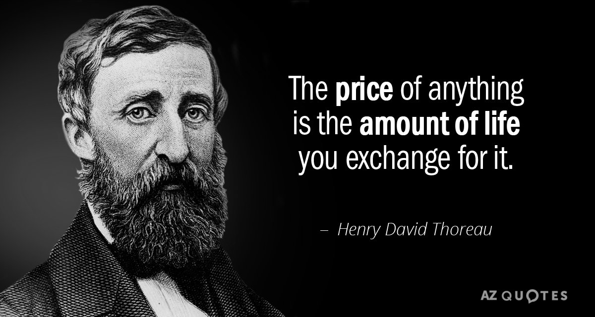 Henry David Thoreau quote: The price of anything is the amount of life you exchange for...