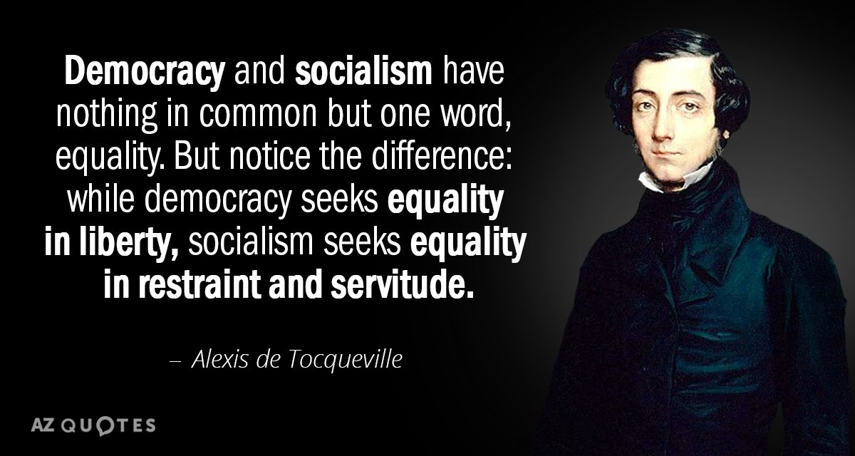 Alexis de Tocqueville quote: Democracy and socialism have nothing in common but one word, equality. But...