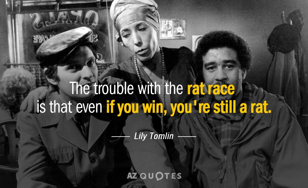 Lily Tomlin quote: The trouble with the rat race is that even if you win, you're...