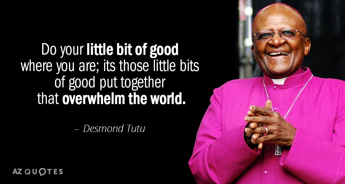 Desmond Tutu quote: Do your little bit of good where you are; its those little bits...