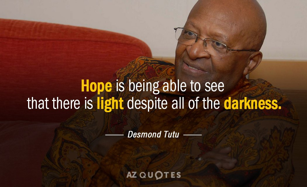 Desmond Tutu quote: Hope is being able to see that there is light despite all of...