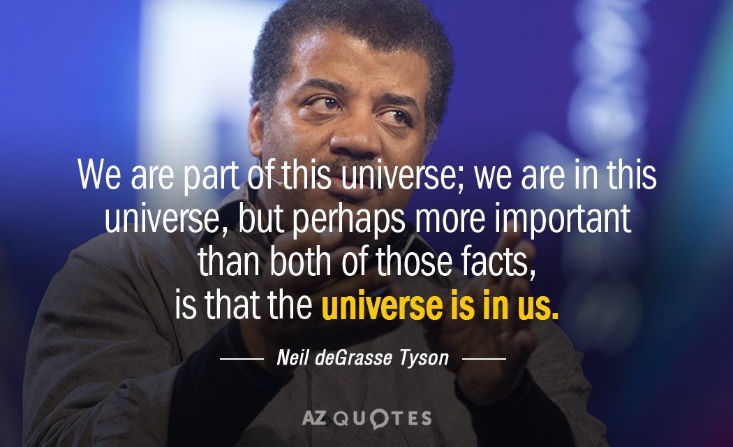 Neil deGrasse Tyson quote: We are part of this universe; we are in this universe, but...