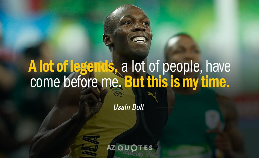 Usain Bolt quote: A lot of legends, a lot of people, have come before me. But...