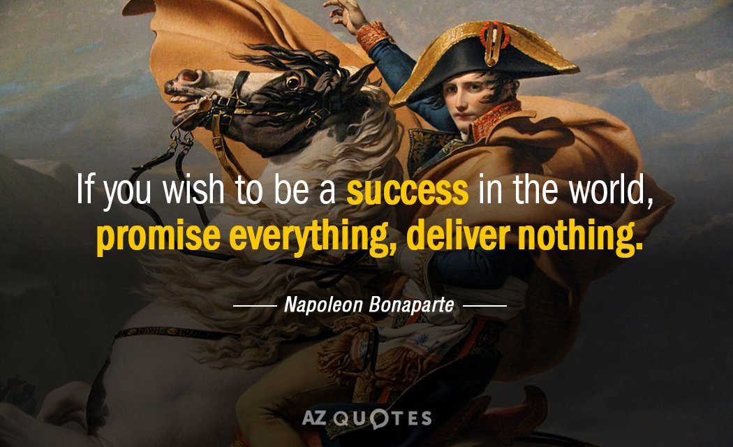 Napoleon Bonaparte quote: If you wish to be a success in the world, promise everything, deliver...