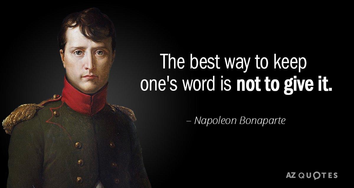 Napoleon Quotes Napoleon Bonaparte quote: The best way to keep one's word is not to Napoleon Quotes