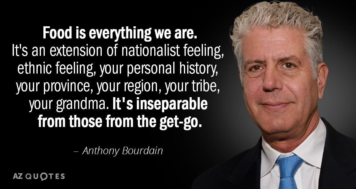 Anthony Bourdain Quotes Anthony Bourdain quote: Food is everything we are. It's an  Anthony Bourdain Quotes