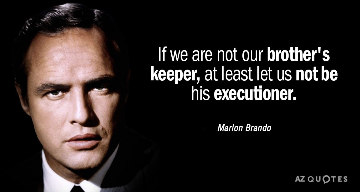 Marlon Brando quote: If we are not our brother's keeper, at least let us not be...