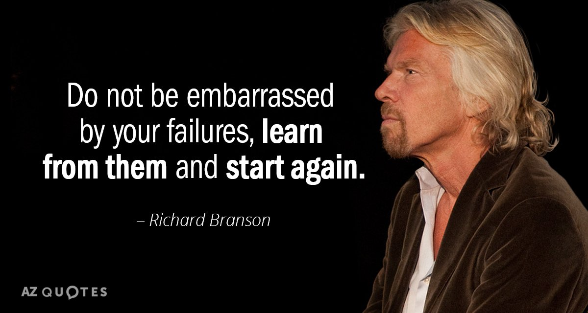Richard Branson quote: Do not be embarrassed by your failures, learn from them and start again.