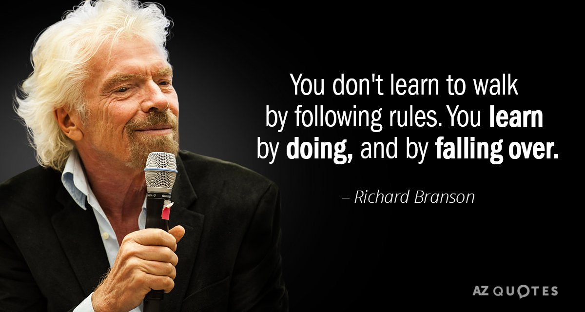 Richard Branson quote: You don't learn to walk by following rules. You learn by doing, and...