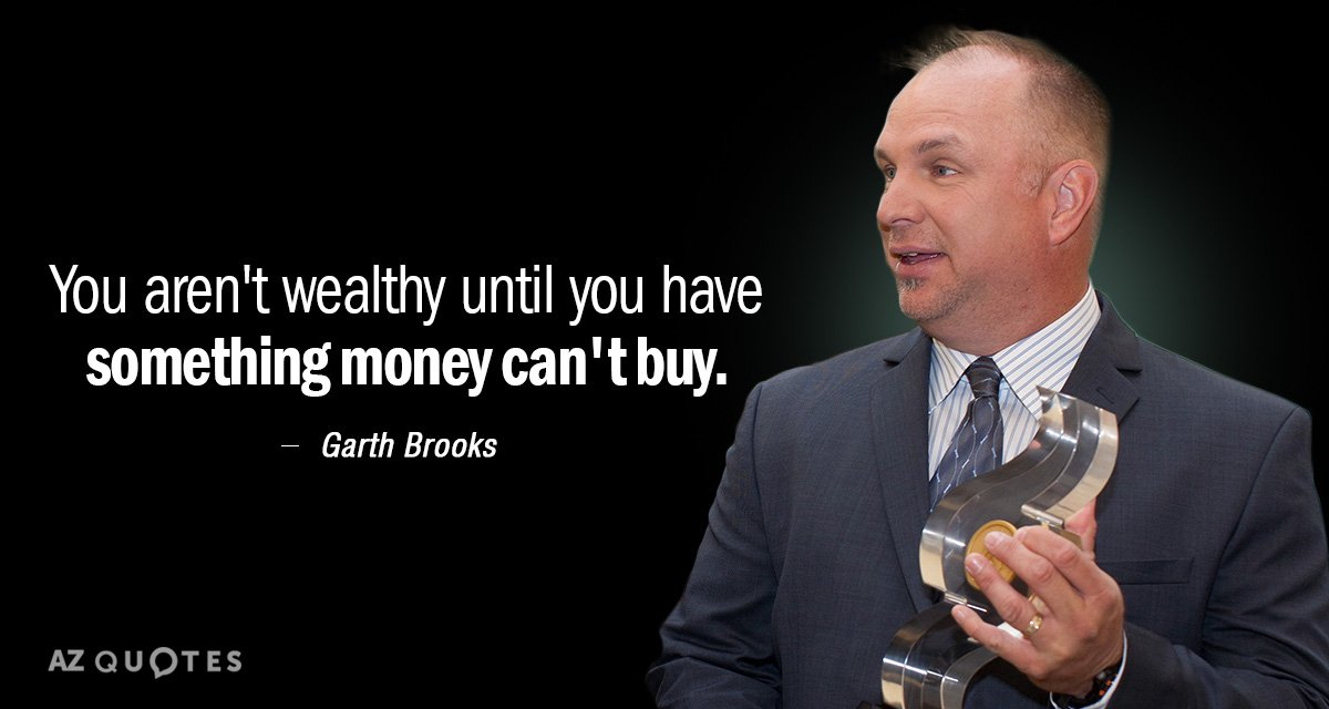 Garth Brooks quote: You aren't wealthy until you have something money can't buy.